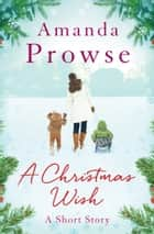 A Christmas Wish - An uplifting short story about the magic of children ebook by Amanda Prowse