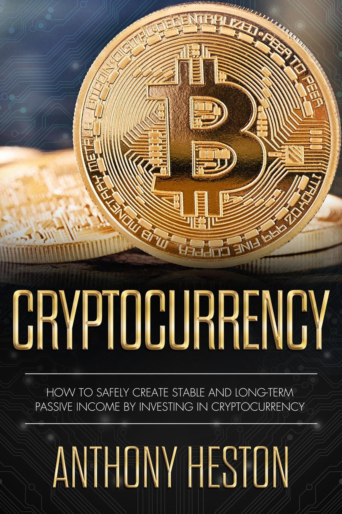Cryptocurrency: How to Safely Create Stable and Long-term Passive Income by Investing in Cryptocurrency eBook by Anthony Heston - 9781386251521 - Rakuten Kobo Cryptocurrency: How to Safely Create Stable and Long-term Passive Income by Investing in Cryptocurrency ebook by Anthony Heston - Rakuten Kobo - 웹
