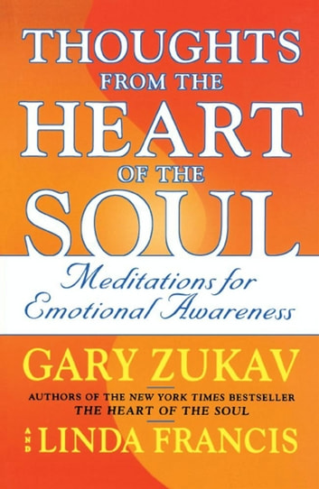 Thoughts from the Heart of the Soul - Meditations on Emotional Awareness ebook by Gary Zukav,Linda Francis