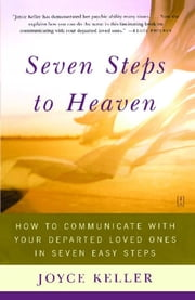 Seven Steps to Heaven - How to Communicate with Your Departed Loved Ones in Seven Easy Steps ebook by Joyce Keller