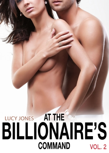 At the Billionaires Command Vol. 2 ebook by Lucy Jones