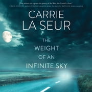 The Weight of An Infinite Sky - A Novel audiobook by Carrie La Seur