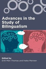 Advances in the Study of Bilingualism ebook by Enlli Môn Thomas,Ineke Mennen
