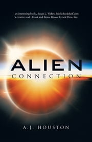 Alien Connection ebook by A.J. Houston