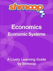 Shmoop Economics Guide: Economic Systems ebook by Shmoop