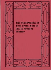 The Mad Pranks of Tom Tram, Son-in-law to Mother Winter ebook by Humphrey Crouch