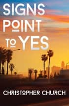 Signs Point to Yes ebook by Christopher Church