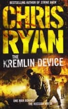 The Kremlin Device ebook by Chris Ryan