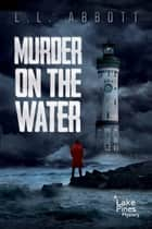 Murder On The Water - A Lake Pines Murder Mystery ebook by L.L. Abbott