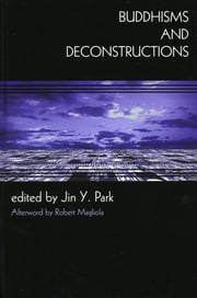 Buddhisms and Deconstructions ebook by Jin Y. Park,Robert Magliola