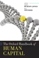 The Oxford Handbook of Human Capital ebook by Alan Burton-Jones,J.-C. Spender