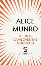 The Bear Came Over The Mountain (Storycuts) ebook by Alice Munro