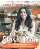 The Stash Plan - Your 21-Day Guide to Shed Weight, Feel Great, and Take Charge of Your Health ebook by Laura Prepon, Elizabeth Troy