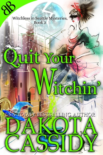 Quit Your Witchin' - Paranormal Witches Ghosts Amateur Sleuth Cozy Mystery ebook by Dakota Cassidy