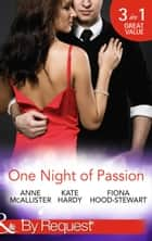 One Night of Passion: The Night that Changed Everything / Champagne with a Celebrity / At the French Baron's Bidding (Mills & Boon By Request) ebook by Anne McAllister, Kate Hardy, Fiona Hood-Stewart
