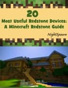 20 Most Useful Redstone Devices: An Minecraft Redstone Guide ebook by NightSpawn