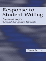 Response To Student Writing - Implications for Second Language Students ebook by Dana R. Ferris