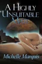A Highly Unsuitable Mate ebook by Michelle Marquis