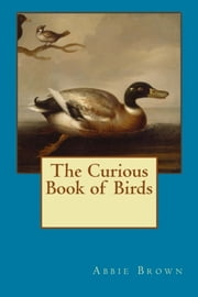 Curious Book of Birds ebook by Abbie Farwell Brown