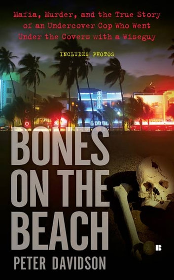 Bones on the Beach - Mafia, Murder, and the True Story of an Undercover Cop Who Went Under the Covers with a Wiseguy ebook by Peter Davidson