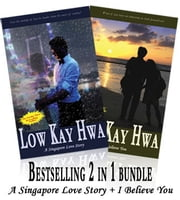 Low Kay Hwa Bestselling 2 in 1 Bundle (A Singapore Love Story & I Believe You) ebook by Low Kay Hwa
