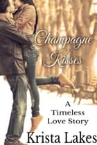 Champagne Kisses ebook by Krista Lakes