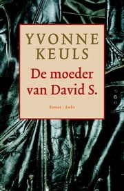 De moeder van David S., geb. 3 juli 1959 ebook by Yvonne Keuls
