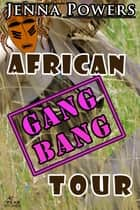 African Gangbang Tour ebook by Jenna Powers