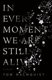 In Every Moment We Are Still Alive ebook by Tom Malmquist