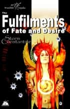 The Fulfilments of Fate and Desire - The Wraeththu Chronicles, #3 ebook by Storm Constantine
