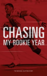 Chasing My Rookie Year - The Michael Clayton Story ebook by Michael Clayton