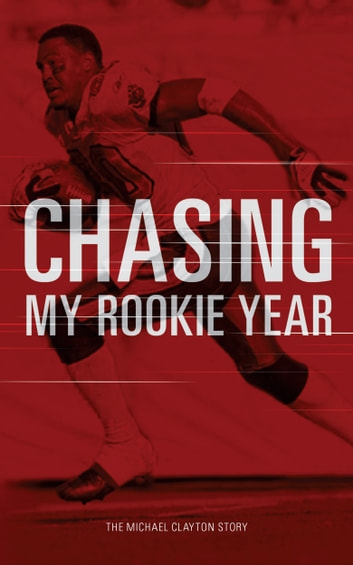 Chasing My Rookie Year Ebook By Michael Clayton 9781483516301