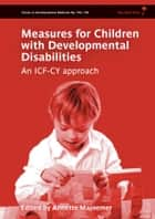 Measures for Children with Developmental Disabilities: An ICF-CY Approach ebook by Annette Majnemer
