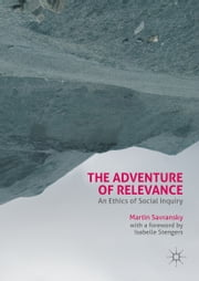 The Adventure of Relevance - An Ethics of Social Inquiry ebook by Martin Savransky