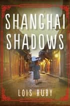 Shanghai Shadows ebook by Lois Ruby