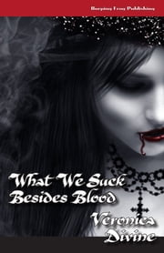 What We Suck Besides Blood ebook by Veronica Divine