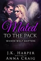 Mated to the Pack ebook by Anna Craig, J.K. Harper