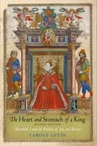The Heart and Stomach of a King - Elizabeth I and the Politics of Sex and Power ebook by Carole Levin