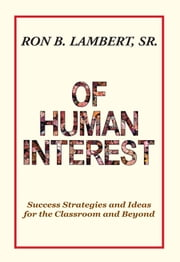 Of Human Interest - Success Strategies and Ideas for the Classroom and Beyond ebook by Ron B. Lambert, Sr.