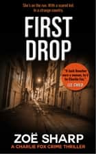 First Drop: #04 Charlie Fox Crime Thriller Mystery Series ebook by Zoe Sharp
