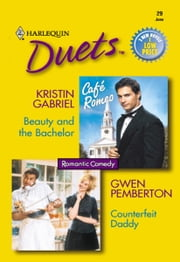 Beauty and the Bachelor & Counterfeit Daddy ebook by Kristin Gabriel,Gwen Pemberton