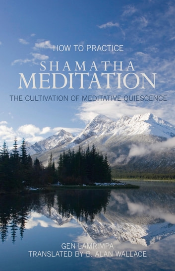 How to Practice Shamatha Meditation - The Cultivation of Meditative Quiescence ebook by Gen Lamrimpa