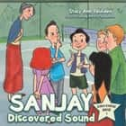 SANJAY DISCOVERED SOUND - SINCO KIDDIES SERIES 1 ebook by Stacy Ann Vousden