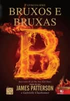 Bruxos e bruxas ebook by James Patterson, Gabrielle Charbonnet
