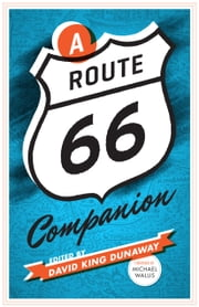 A Route 66 Companion ebook by David King Dunaway