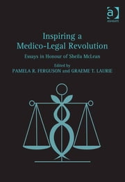 Inspiring a Medico-Legal Revolution - Essays in Honour of Sheila McLean ebook by Professor Graeme T Laurie,Professor Pamela R Ferguson