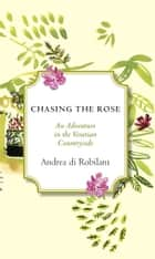 Chasing the Rose - An Adventure in the Venetian Countryside ebook by Andrea Di Robilant