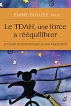Le TDAH, une force à rééquilibrer ebook by Diane Dulude