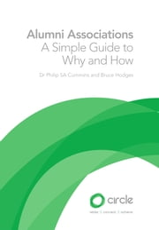 Alumni Associations - A Simple Guide To Why And How ebook by Dr Philip SA Cummins,Bruce Hodges