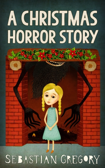 A Christmas Horror Story ebook by Sebastian Gregory